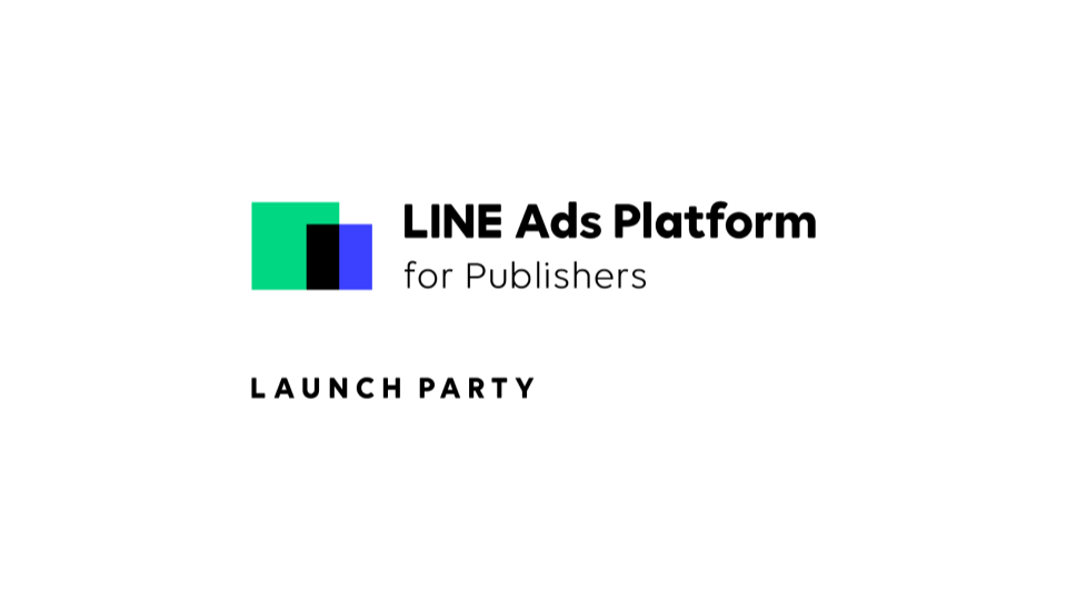 LINE Ads Platform for Publishers Launch Party